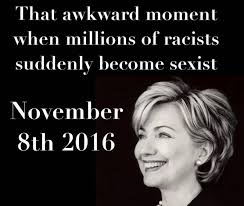HILLARY - WHEN MILLIONS OF RACISTS BECOME SEXIST - 2016