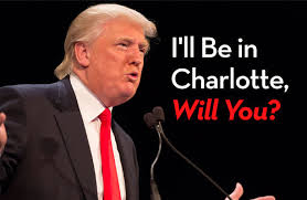 TRUMP - I WILL BE IN CHARLOTTE - WILL YOU