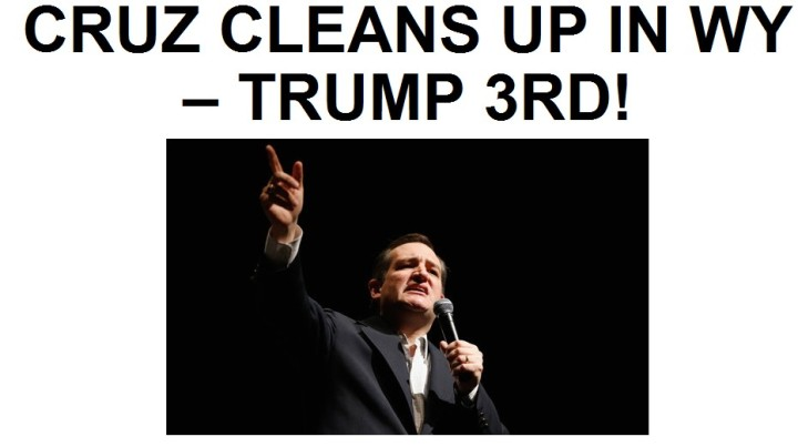 CRUZ TAKES WYOMING --- TRUMP 3RD --- 3-12-16